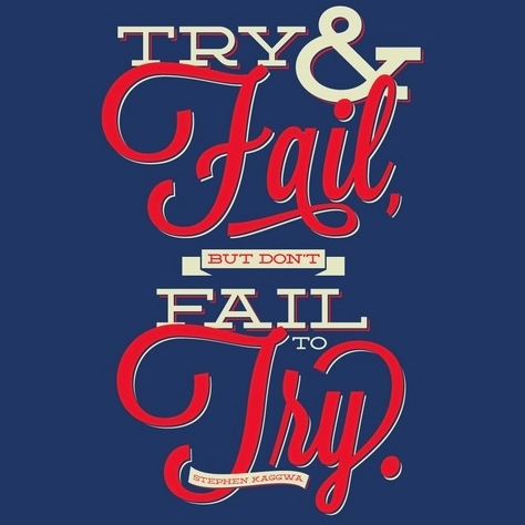 don't fail to try
